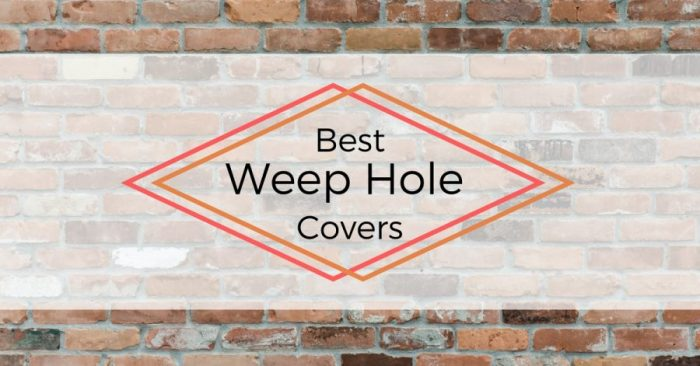 Best Weep Hole Covers